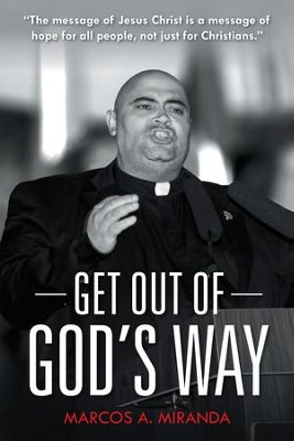 Get out of Gods Way - eBook  -     By: Marcos A. Miranda