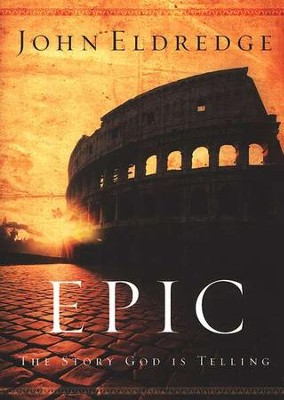 Epic: The Story God Is Telling, softcover  -     By: John Eldredge