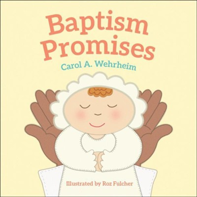 Baptism Promises  -     By: Carol A. Wehrheim     Illustrated By: Roz Fulcher