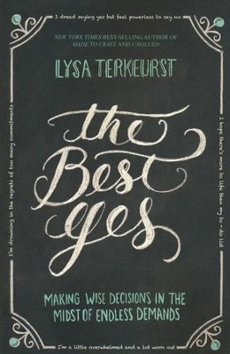 The Best Yes: Making Wise Decisions in the Midst of Endless Demands  -     By: Lysa TerKeurst
