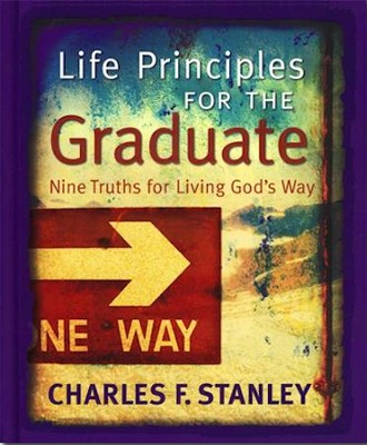 Life Principles for the Graduate: Nine Truths for Living  God's Way  -     By: Charles Stanley