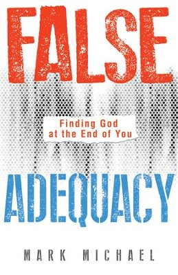 False Adequacy: Finding God at the End of You - eBook  -     By: Mark Michael