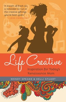 Life Creative: Inspiration for Today's Renaissance Mom - eBook  -     By: Wendy Speake, Kelli Stuart