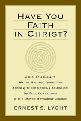 Have You Faith in Christ?: A Bishop's Insight into the Historic Questions Asked of Those Seeking Admission...in the UMC  -     By: Ernest S. Lyght