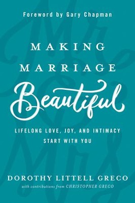 Making Marriage Beautiful: Lifelong Love, Joy, and Intimacy Start with You - eBook  -     By: Dorothy Greco