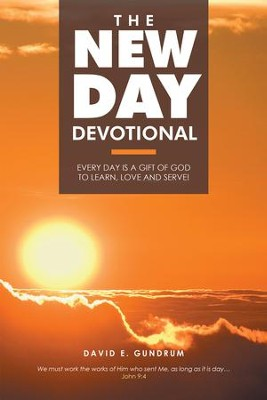 The New Day Devotional: Every Day Is a Gift of God to Learn, Love and Serve! - eBook  -     By: David E. Gundrum