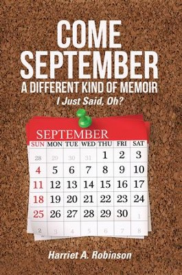 Come Septembera Different Kind of Memoir: I Just Said, Oh? - eBook  -     By: Harriet A. Robinson