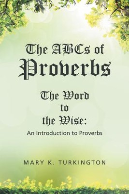 The Abcs of Proverbs: The Word to the Wise: an Introduction to Proverbs - eBook  -     By: Mary K. Turkington