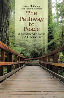 The Pathway to Peace: A Momentary Pause in a Hectic Day - eBook  -     By: Glenn McCallum, Sandy Letkeman