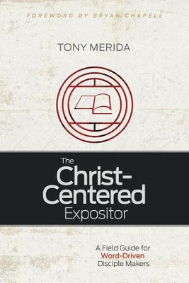 The Christ-Centered Expositor: A Field Guide for Word-Driven Disciple Makers / Revised - eBook  -     By: Tony Merida
