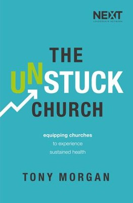 The Unstuck Church: Equipping Churches to Experience Sustained Health - eBook  -     By: Tony Morgan