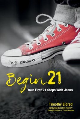 Begin 21: Your First 21 Steps with Jesus - eBook  -     By: Timothy Eldred