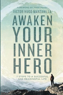 Awaken Your Inner Hero: 7 Steps to a Successful and Meaningful Life - eBook  -     By: Victor Hugo Manzanilla