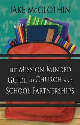 The Mission-Minded Guide to Church and School Partnerships - eBook  -     By: John Jacob McGlothin