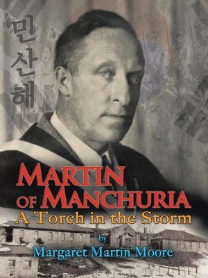 Martin of Manchuria: A Torch in the Storm - eBook  -     By: Margaret Martin Moore