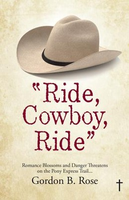 Ride, Cowboy, Ride: Romance Blossoms and Danger Threatens on the Pony Express Trail... - eBook  -     By: Gordon B. Rose