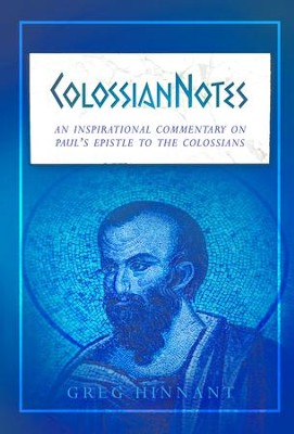 ColossianNotes: An Inspirational Commentary on Paul's Epistle to the Colossians - eBook  -     By: Greg Hinnant