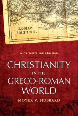Christianity in the Greco-Roman World: A Narrative Introduction - eBook  -     By: Moyer V. Hubbard
