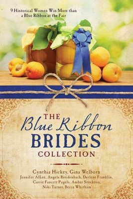 The Blue Ribbon Brides Collection: 9 Historical Women Win More than a Blue Ribbon at the Fair - eBook  -     By: Jennifer AlLee, Angela Breidenbach, Darlene Franklin, Carrie Fancett Pagels