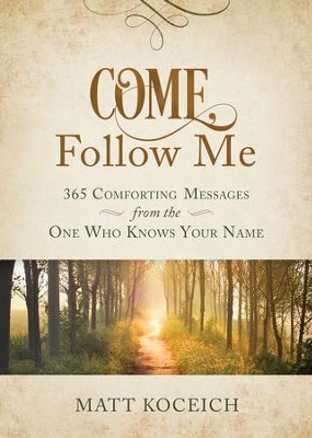 Come, Follow Me: 365 Comforting Messages from the One Who Knows Your Name - eBook  -     By: Matt Koceich