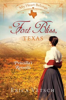 My Heart Belongs in Fort Bliss, Texas: Priscilla's Reveille - eBook  -     By: Erica Vetsch