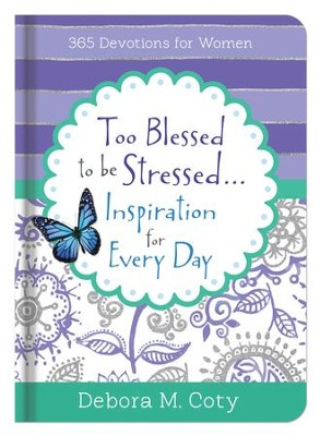 Too Blessed To Be Stressed. . .Inspiration for Every Day: 365 Devotions for Women - eBook  -     By: Debora M. Coty