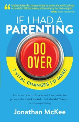 If I Had a Parenting Do-Over: 7 Vital Changes I'd Make - eBook  -     By: Jonathan McKee