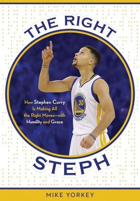 The Right Steph: How Stephen Curry Is Making All the Right Moves-with Humility and Grace - eBook  -     By: Mike Yorkey