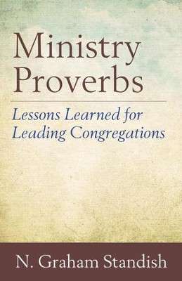 Ministry Proverbs: Lessons Learned for Leading Congregations - eBook  -     By: N. Graham Standish