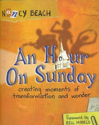 An Hour on Sunday: Creating Moments of Transformation and Wonder - eBook  -     By: Nancy Beach