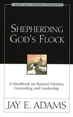 Shepherding God's Flock: A Handbook on Pastoral Ministry, Counseling, and Leadership - eBook  -     By: Jay E. Adams