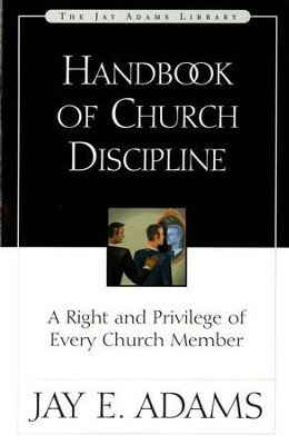 Handbook of Church Discipline: A Right and Privilege of Every Church Member - eBook  -     By: Jay E. Adams