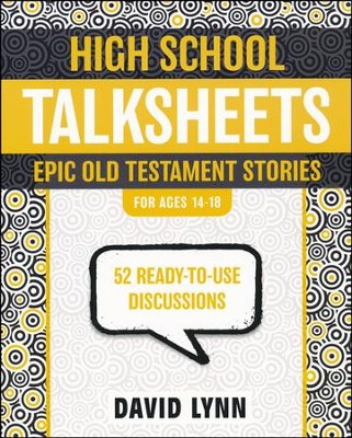 High School TalkSheets on the Old Testament, Epic Bible Stories: 52 Ready-to-Use Discussions  -     By: David Lynn