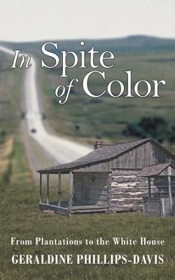 In Spite of Color: From Plantations to the White House - eBook  -     By: Geraldine Phillips-Davis