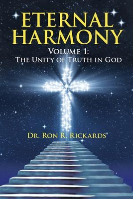 Eternal Harmony: Volume 1: the Unity of Truth in God - eBook  -     By: Ron R. Rickards
