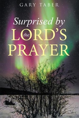 Surprised by the Lord's Prayer - eBook  -     By: Gary Taber