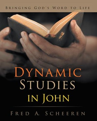 Dynamic Studies in John: Bringing God's Word to Life - eBook  -     By: Fred A. Scheeren