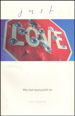 Just Love: Why God Must Punish Sin   -     By: Ben Cooper