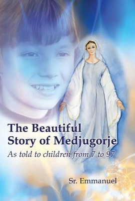 The Beautiful Story of Medjugorje: As Told to Children from 7 to 97 - eBook  -     By: Sister Emmanuelle Maillard