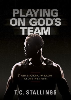 Playing on God's Team: 21 Week Devotional for Building True Christian Athletes - eBook  -     By: T.C. Stallings