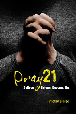 Pray21: Believe. Belong. Become. Be. - eBook  -     By: Timothy Eldred, Brian Smith