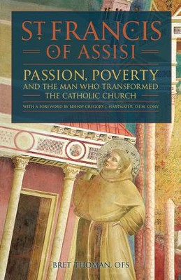 Saint Francis of Assisi: Passion, Poverty & the Man Who Transformed the Church - eBook  -     By: Bret Thoman OFS
