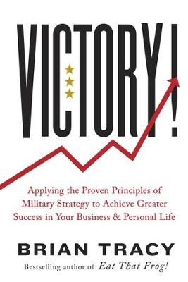 Victory!: Applying the Proven Principles of Military Strategy to Achieve Greater Success in Your Business and Personal Life / Digital original - eBook  -     By: Brian Tracy