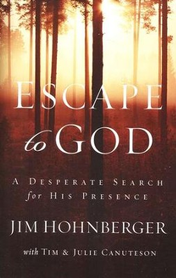 Escape to God: A Desperate Search for His Presence  -     By: Jim Hohnberger