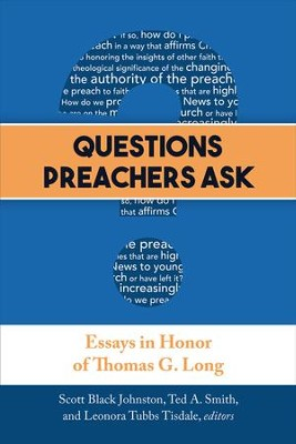 Questions Preachers Ask: Essays in Honor of Thomas G. Long - eBook  -     Edited By: Scott Black Johnston, Ted A. Smith, Leonora Tubbs Tisdale     By: Edited by S.B. Johnston, T.A. Smith & L.T. Tisdale