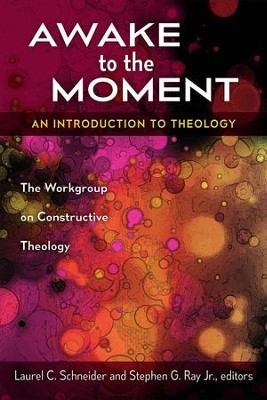 Awake to the Moment: An Introduction to Theology - eBook  -     Edited By: Laurel C. Schneider, Stephen G. Ray Jr.     By: Edited by Laurel C. Schneider & Stephen G. Ray, Jr.