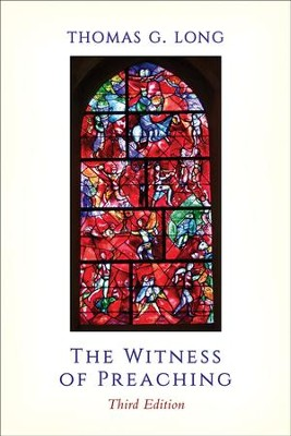 The Witness of Preaching, Third Edition - eBook  -     By: Thomas G. Long