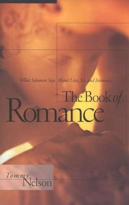The Book of Romance: What Solomon Says About Love, Sex, and Intimacy  -     By: Tommy Nelson