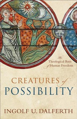 Creatures of Possibility: The Theological Basis of Human Freedom - eBook  -     By: Ingolf U. Dalferth