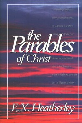 The Parables of Christ   -     By: E.X. Heatherley